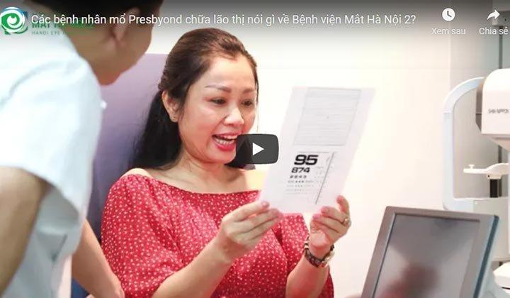 Các bệnh nhân mổ Presbyond chữa lão thị nói gì về Bệnh viện Mắt Hà Nội 2?