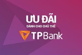 ƯU ĐÃI DÀNH RIÊNG CHO KHÁCH HÀNG TP BANK